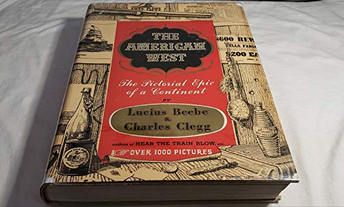 9781111097158: The American West; the Pictorial Epic of a Continent [By] Lucius Beebe and Charles Clegg. with Title Page in Color by E. S. Hammack and More Than 1,000 Illus.