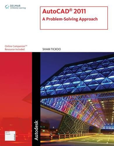 AutoCAD 2011: A Problem-Solving Approach: Sham Tickoo
