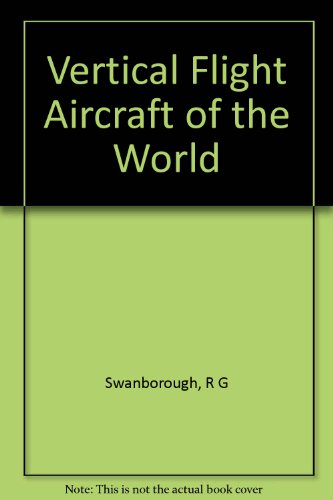 Vertical flight aircraft of the world (9781111196127) by Gordon Swanborough