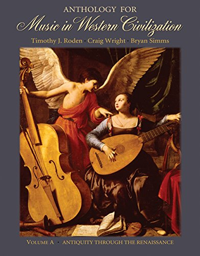 Bundle: Anthology for Music in Western Civilization, Volume A: Antiquity through the Renaissance + Music in Western Civilization, Volume A: Antiquity ... Access Card + Audio CD, Volume A Media Update (9781111199265) by Timothy J. Roden; Craig Wright; Bryan R. Simms