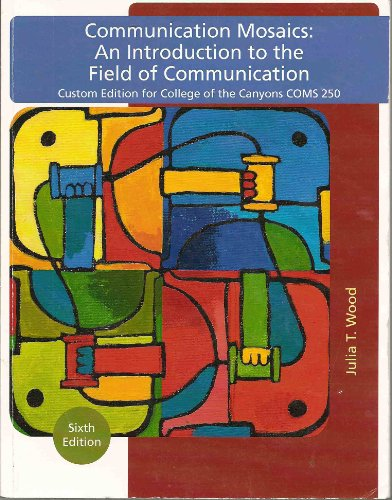 9781111211899: Communication Mosaics: An Introduction to the Field of Communication (Custom Edition for College of the Canyons COMS 250)