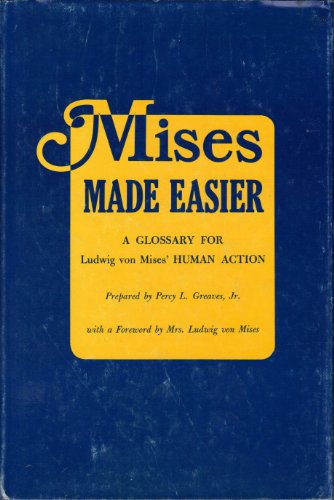 Mises Made Easier a Glossary for Ludwig: Greaves, Percy L