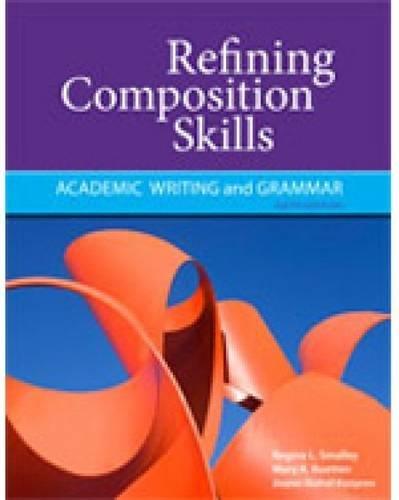 Refining Composition Skills: Academic Writing and Grammar: Smalley, Regina L.;