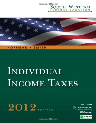 Individual Income Taxes 2012 (WEST FEDERAL TAXATION: Hoffman, William; Smith,