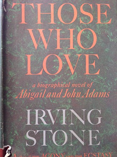 Those Who Love: A Biographical Novel of Abigail and John Adams (9781111264796) by Irving Stone