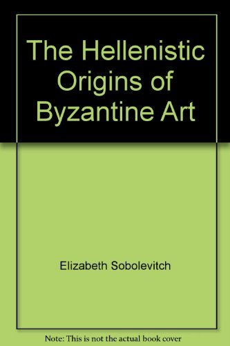 The Hellenistic Origins of Byzantine Art.; (Rutgers Byzantine series) Translated by Elizabeth ...