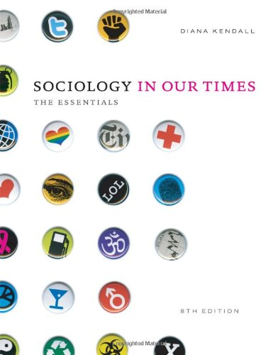 Sociology in Our Times: The Essentials: Diana Kendall