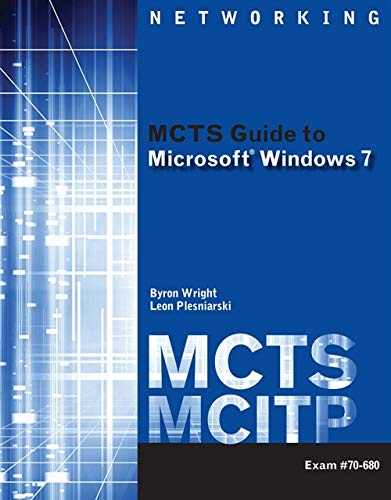 MCTS Guide to Microsoft Windows 7 (Exam # 70-680) (Networking (Course Technology)): Byron Wright; ...