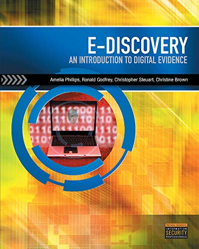E-Discovery: An Introduction to Digital Evidence (with DVD) (1111310645) by Amelia Phillips; Ronald Godfrey; Christopher Steuart; Christine Brown