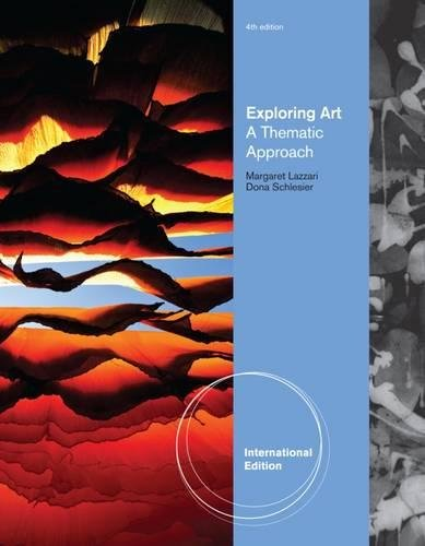 EXPLORING ART: A GLOBAL, THEMATIC APPROACH, INTERNATIONAL EDITION, 4TH EDITION: Margaret Lazzari, ...