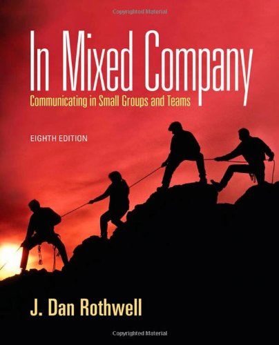 In Mixed Company Communicating In Small Groups: J Dan Rothwell