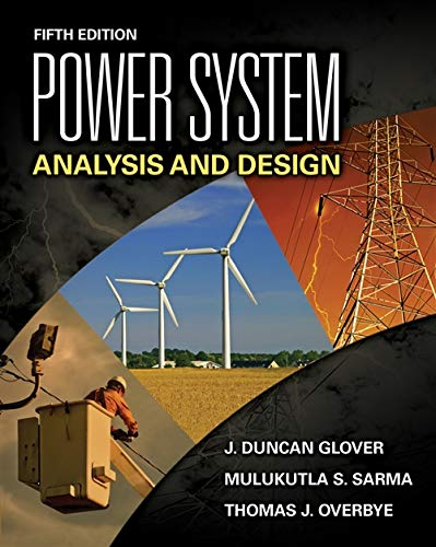 Power System Analysis and Design, Fifth Edition: Glover, J. Duncan;