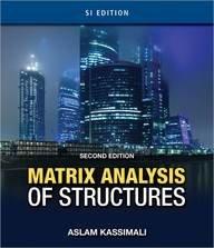 Matrix Analysis of Structures: Si Edition: Kassimali, Aslam