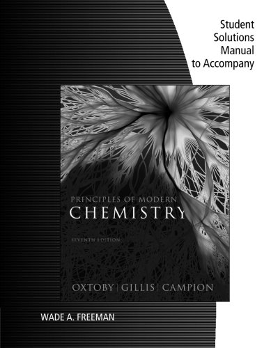 Student Solutions Manual for Oxtoby/Gillis' Principles of Modern Chemistry, 7th (1111427240) by David W. Oxtoby; H. Pat Gillis