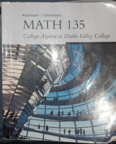 Math 135: College Algebra At Diablo Valley: Jerome E. Kaufmann;