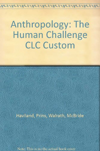Anthropology: The Human Challenge CLC Custom: Haviland, Prins, Walrath, McBride