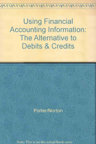 Using Financial Accounting Information: The Alternative to Debits & Credits: Porter/Norton