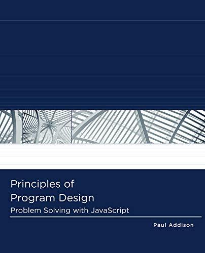 Principles of Program Design: Problem-Solving with JavaScript: Paul Addison
