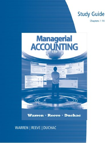 Study Guide, Chapters 1-14 for Warren/Reeve/Duchac's Managerial Accounting, 11th (9781111527570) by Carl S. Warren; James M. Reeve; Jonathan Duchac