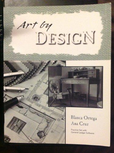 Art by Design (Practice set with general ledger sofrware): Blanca Ortega; Ana Cruz