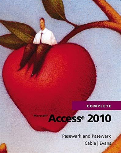 Microsoft Access 2010 Complete: Pasewark, William R. , Sr.; Pasewark, Scott G.; Pasewark, William R...