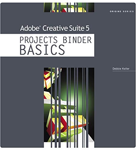 Adobe Creative Suite 5 Projects Binder Basics (Mixed media product): Debra Keller