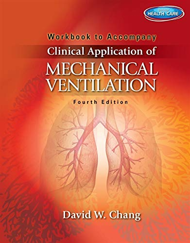 Workbook for Chang's Clinical Application of Mechanical Ventilation, 4th: David W. Chang