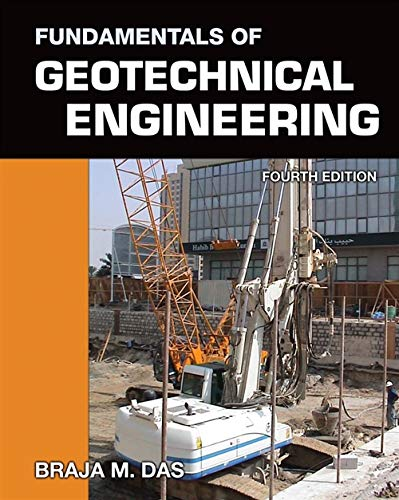 Fundamentals of Geotechnical Engineering 4th Edition: Braja M. Das