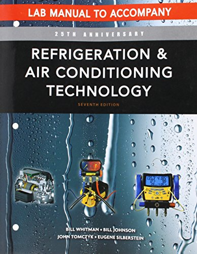 Refrigeration and Air Conditioning Technology: Concepts, Procedures, and Troubleshooting Techniques (9781111644482) by Bill Whitman; Bill Johnson; John Tomczyk; Eugene Silberstein