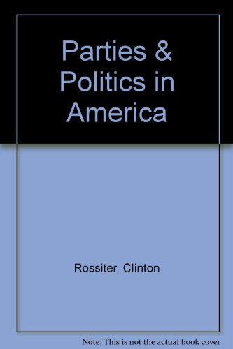 Parties & Politics in America: Rossiter, Clinton