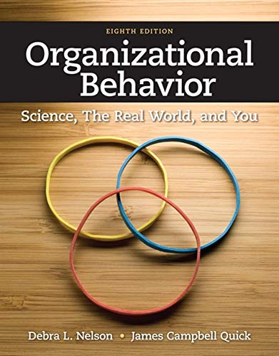 Organizational Behavior: Science, The Real World, and You (1111825866) by Debra L. Nelson; James Campbell Quick
