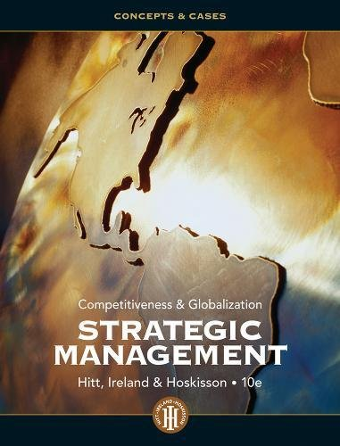 Strategic Management: Competitiveness and Globalization- Concepts and Cases, 10th Edition (9781111825874) by Michael A. Hitt; R. Duane Ireland; Robert E. Hoskisson