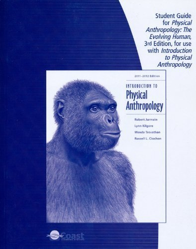 Student Guide for Physical Anthropology: The Evolving Human, for Use with Introduction to Physical Anthropology (1111829012) by Robert Jurmain; Lynn Kilgore; Wenda Trevathan; Russell L. Ciochon