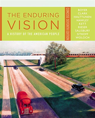 The Enduring Vision: A History of the American People, Concise (1111838259) by Paul S. Boyer; Clifford E. Clark; Karen Halttunen; Sandra Hawley; Joseph F. Kett