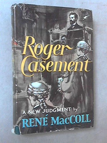 Roger Casement: A New Judgement: Rene MacColl