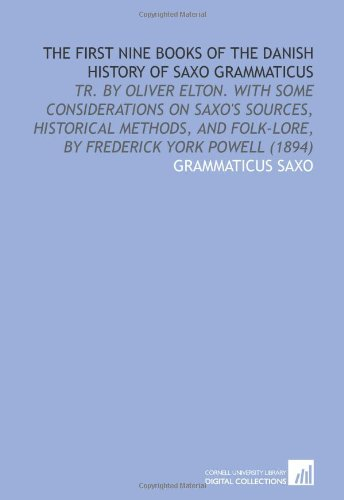 9781112000317: The First Nine Books of the Danish History of Saxo Grammaticus: Tr. By Oliver Elton. With Some Considerations on Saxo's Sources, Historical Methods, and Folk-Lore, by Frederick York Powell (1894)