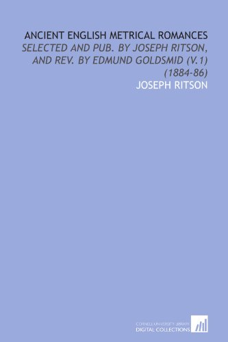 9781112005022: Ancient English Metrical Romances: Selected and Pub. By Joseph Ritson, and Rev. By Edmund Goldsmid (V.1) (1884-86)
