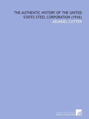 9781112006784: The Authentic History of the United States Steel Corporation (1916)