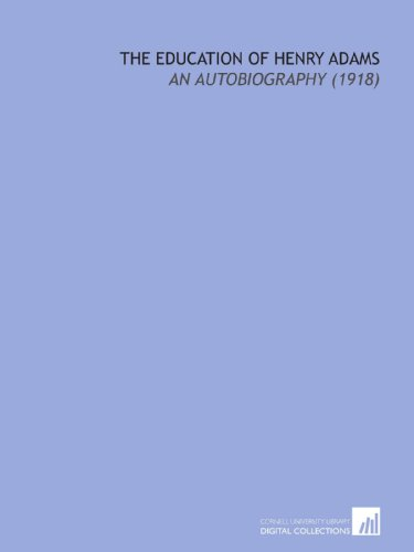 9781112008085: The Education of Henry Adams: An Autobiography (1918)