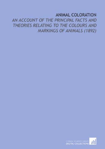 9781112008412: Animal Coloration: An Account of the Principal Facts and Theories Relating to the Colours and Markings of Animals (1892)