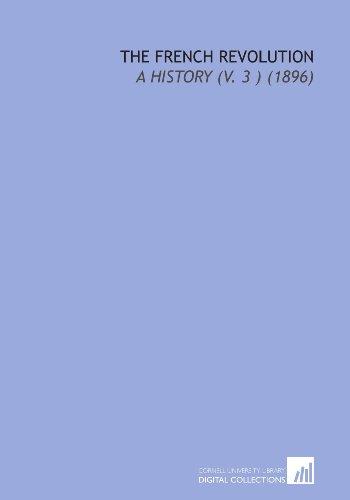 9781112008764: The French Revolution: A History (V. 3 ) (1896)