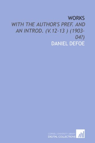Works: With the author's pref. and an introd. (v.12-13 ) (1903-04?) (9781112011610) by Daniel Defoe