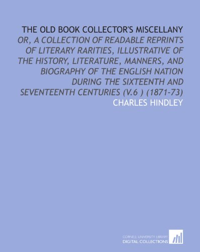 9781112011924: The Old Book Collector's Miscellany: Or, a Collection of Readable Reprints of Literary Rarities, Illustrative of the History, Literature, Manners, and ... and Seventeenth Centuries (V.6 ) (1871-73)