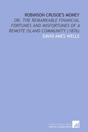 9781112017087: Robinson Crusoe's Money: Or, the Remarkable Financial Fortunes and Misfortunes of a Remote Island Community (1876)