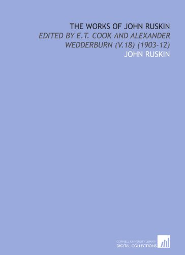 9781112018824: The Works of John Ruskin: Edited by E.T. Cook and Alexander Wedderburn (V.18) (1903-12)