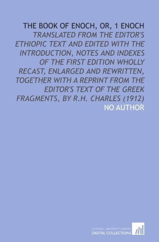 9781112021169: The Book of Enoch, or, 1 Enoch: Translated From the Editor's Ethiopic Text and Edited With the Introduction, Notes and Indexes of the First Edition ... the Greek Fragments, by R.H. Charles (1912)