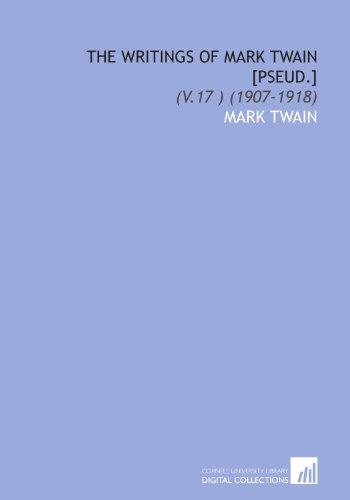 The Writings of Mark Twain [Pseud.]: (V.17 ) (1907-1918) (1112023887) by Twain, Mark