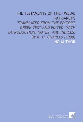 9781112028991: The Testaments of the Twelve Patriarchs: Translated From the Editor's Greek Test and Edited, With Introduction, Notes, and Indices, by R. H. Charles (1908)