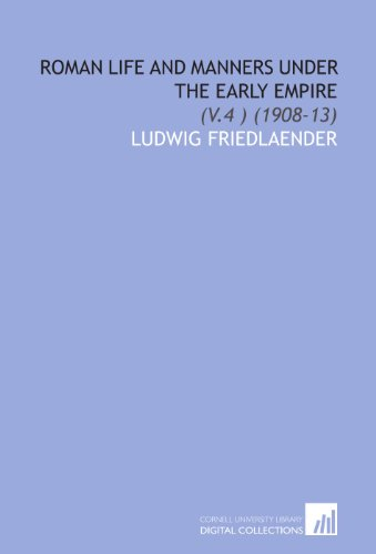 Roman Life and Manners Under the Early: Friedlaender, Ludwig