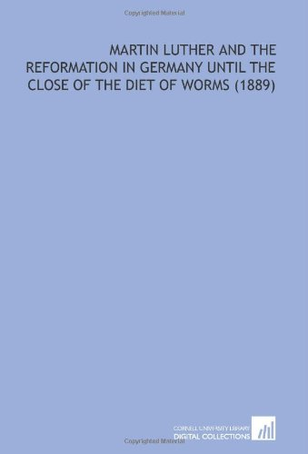 9781112029356: Martin Luther and the Reformation in Germany Until the Close of the Diet of Worms (1889)